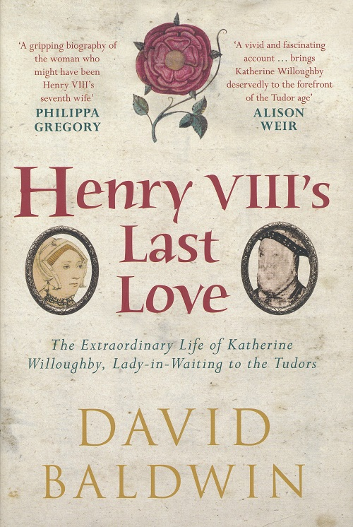 Image for Henry VIIIs Last Love.  The Extraordinary Life of Katherine Willoughby, Lady-in-Waiting to the Tudors.
