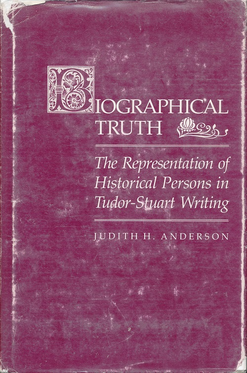 Biographical Truth. The Representation of Historical Persons in Tudor-Stuart Writing.