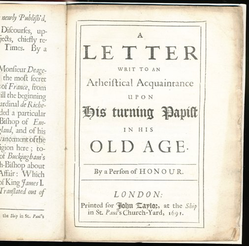 Image for A Letter Writ to an Atheistical Acquaintance upon his Turning Papist in his Old Age. By a Person of Honour.