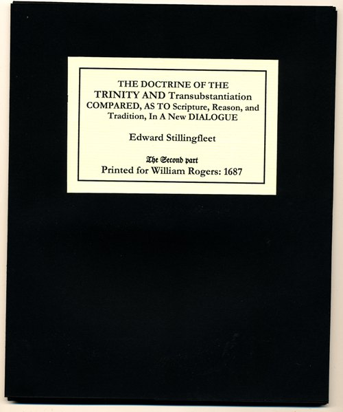 Image for The Doctrine Of The Trinity And Transubstantiation Compared, As To Scripture, Reason, and Tradition, In A New Dialogue between a Protestant and A Papist. The Second Part.  Wherein the Doctrine of the Trinity is shewed to be agreeable to Scripture and Reason, and Transubstan-tiation repugnant to both.