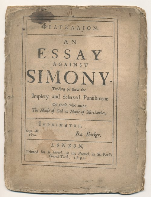 Phragellion.  An Essay Against Simony. Tending to shew the Impiety and deserved Punishment Of those who make The House of God an House of Merchandice.  Imprimatur.  Sept. 28. 1694. Ra. Barker.