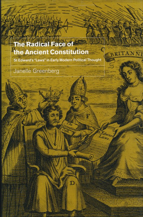 """The Radical Face of the Ancient Constitution. St. Edward's """"Laws"""" in Early Modern Political Thought."""