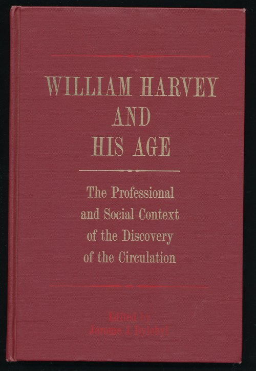 William Harvey and his Age. The Professional and Social Context of the Discovery of the Circulation.